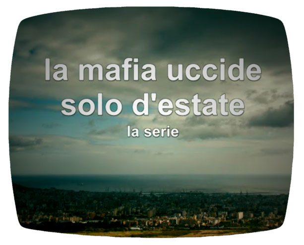 LA MAFIA UCCIDE SOLO D'ESTATE – La serie 1° stagione
